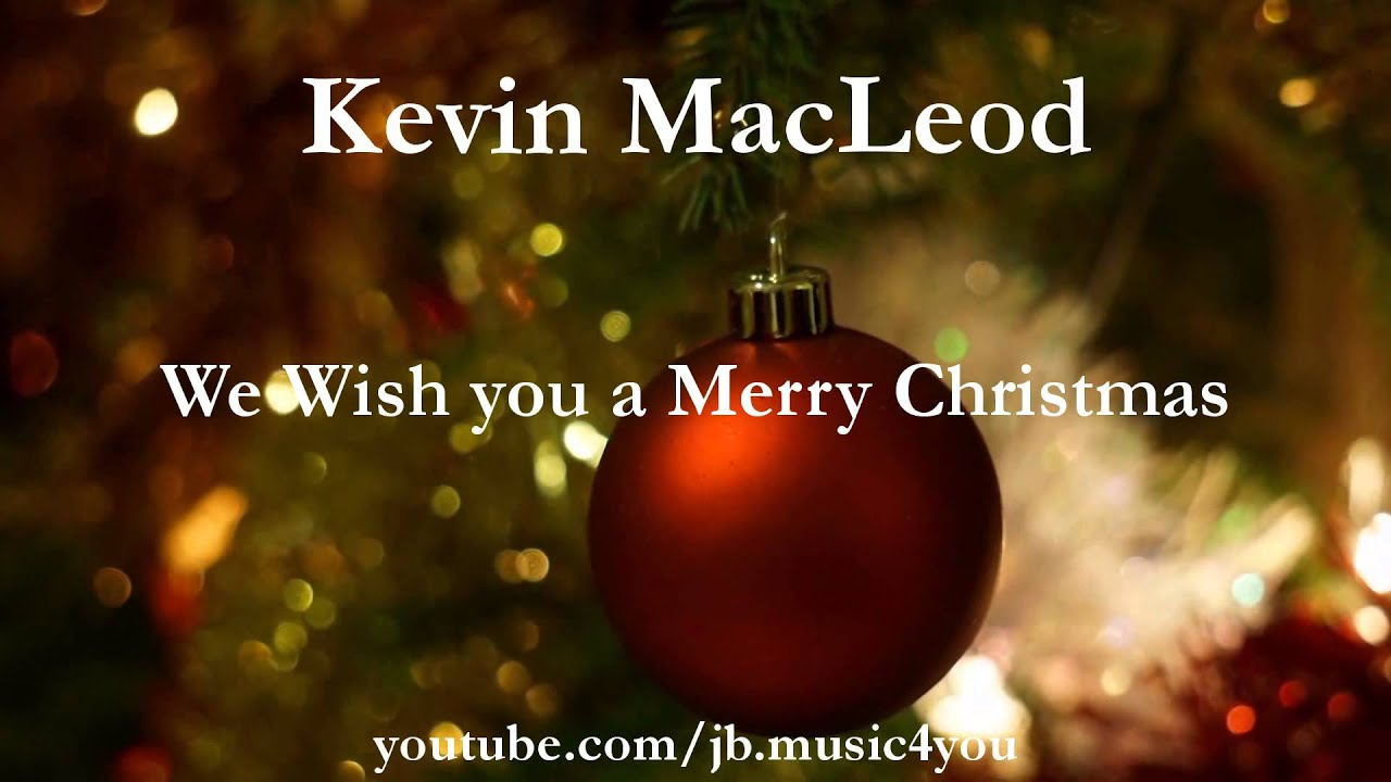 We Wish You a Merry Christmas - Kevin MacLeod | Download Link ...