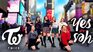 [KPOP IN PUBLIC NYC] TWICE (트와이스) - YES or YES Dance Cover