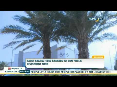 Saudi Arabia hires bankers to run public investment fund - Kazakh TV