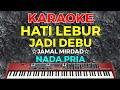 HATI LEBUR JADI DEBU - Jamal Mirdad  KARAOKE HD - Nada Pria