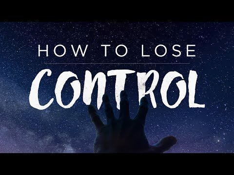 How to Lose Control