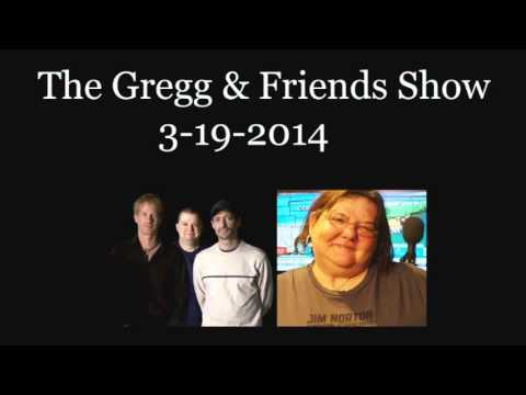 The Gregg & Friends Show 3-19-2014