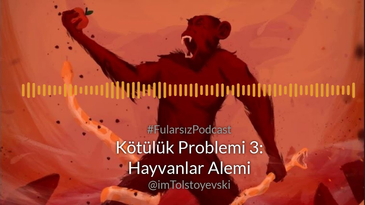 Fularsız Podcast #22 - Kötülük Problemi 3: Hayvanlar Alemi