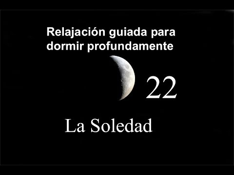RELAJACIÓN GUIADA PARA DORMIR PROFUNDAMENTE 22 - La soledad.