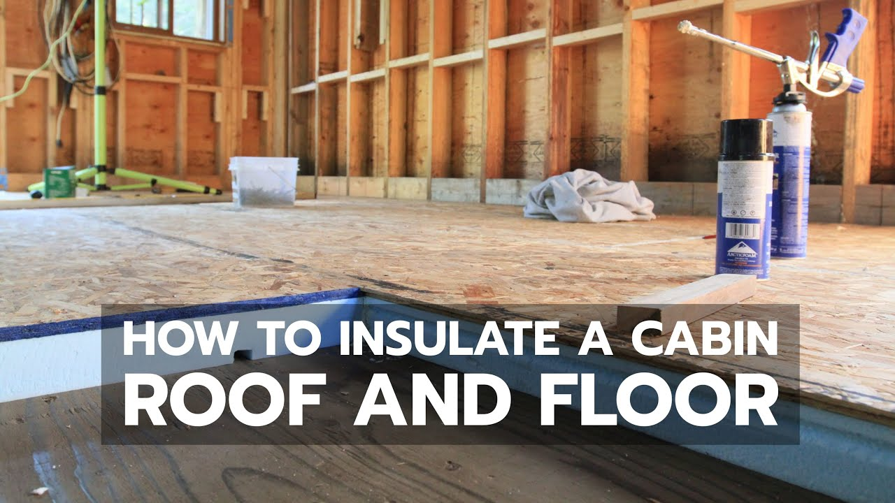 How To Insulate A Cabin Roof And Floor Youtube