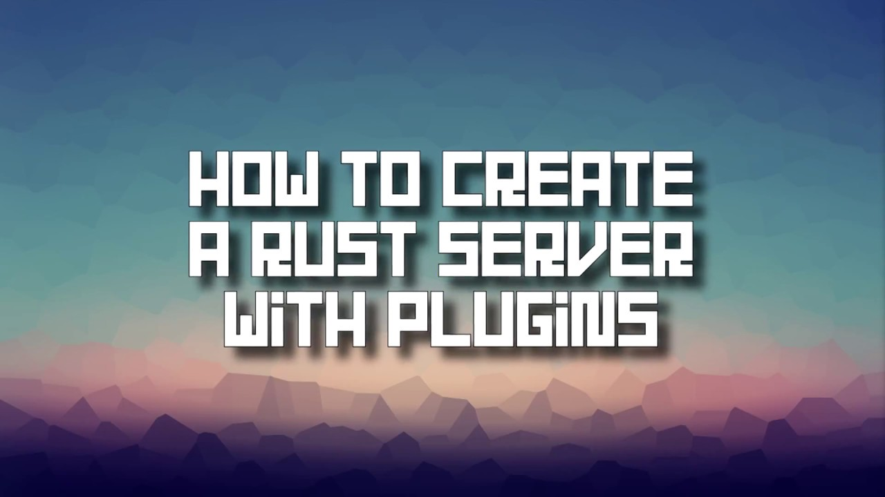 How To Make A Rust Server With Plugins (Auto Update) (2019)