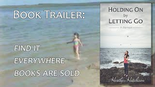 Holding On by Letting Go (Book Trailer)