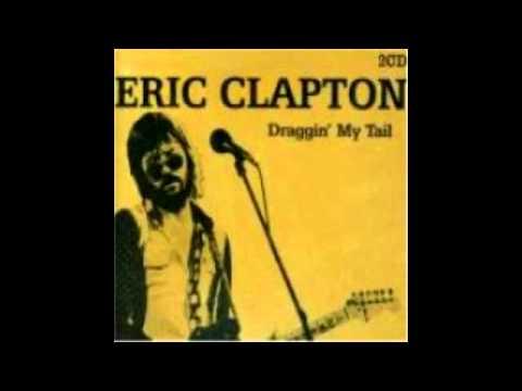 Draggin My Tail- Eric Clapton