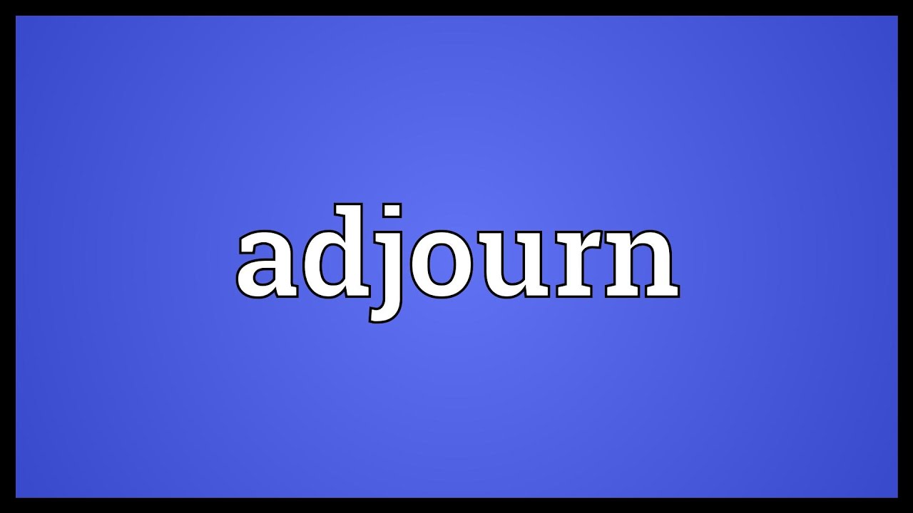 adjourn meaning youtube
