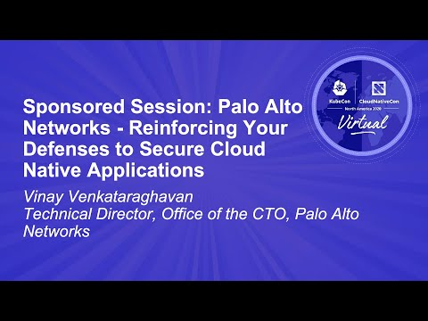 Sponsored Session: Palo Alto Networks - Reinforcing Your Defenses to Secure Cloud Native Application