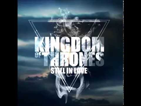 Kingdom Of Thrones - Still In Love Ft. Travis Mansell From Beauty In The Color Red