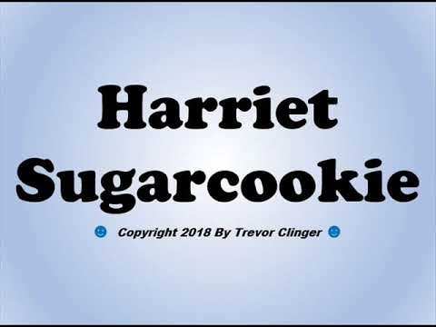 How To Pronounce Harriet Sugarcookie - 동영상