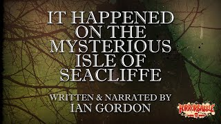 """""""It Happened on the Mysterious Isle of Seacliffe"""" by Ian Gordon / HorrorBabble ORIGINAL"""