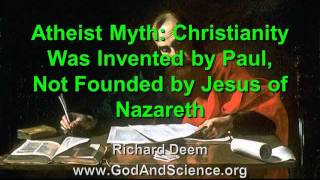 Atheist Myth: Christianity Was Invented by Paul, Not Founded by Jesus of Nazareth