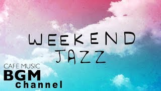 Weekend Jazz Mix - Relaxing Cafe Music - Jazz Hiphop & Jazz Cafe Music - Have a nice weekend.