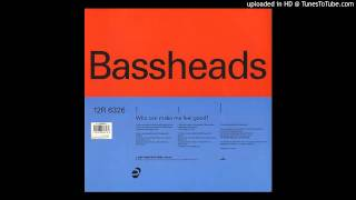 Bassheads - Who Can Make Me Feel Good? (Manchester Underground Club Mix)