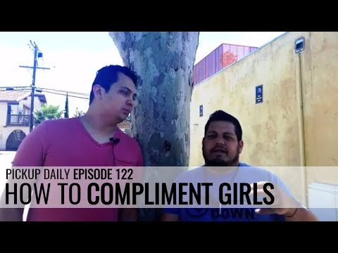 Pickup Daily - How to compliment girls [HOW TO GET GIRLS EP. 122]