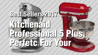 Kitchenaid Professional 5 Plus, Perfetc For Your Kitchen // Best Sellers 2017