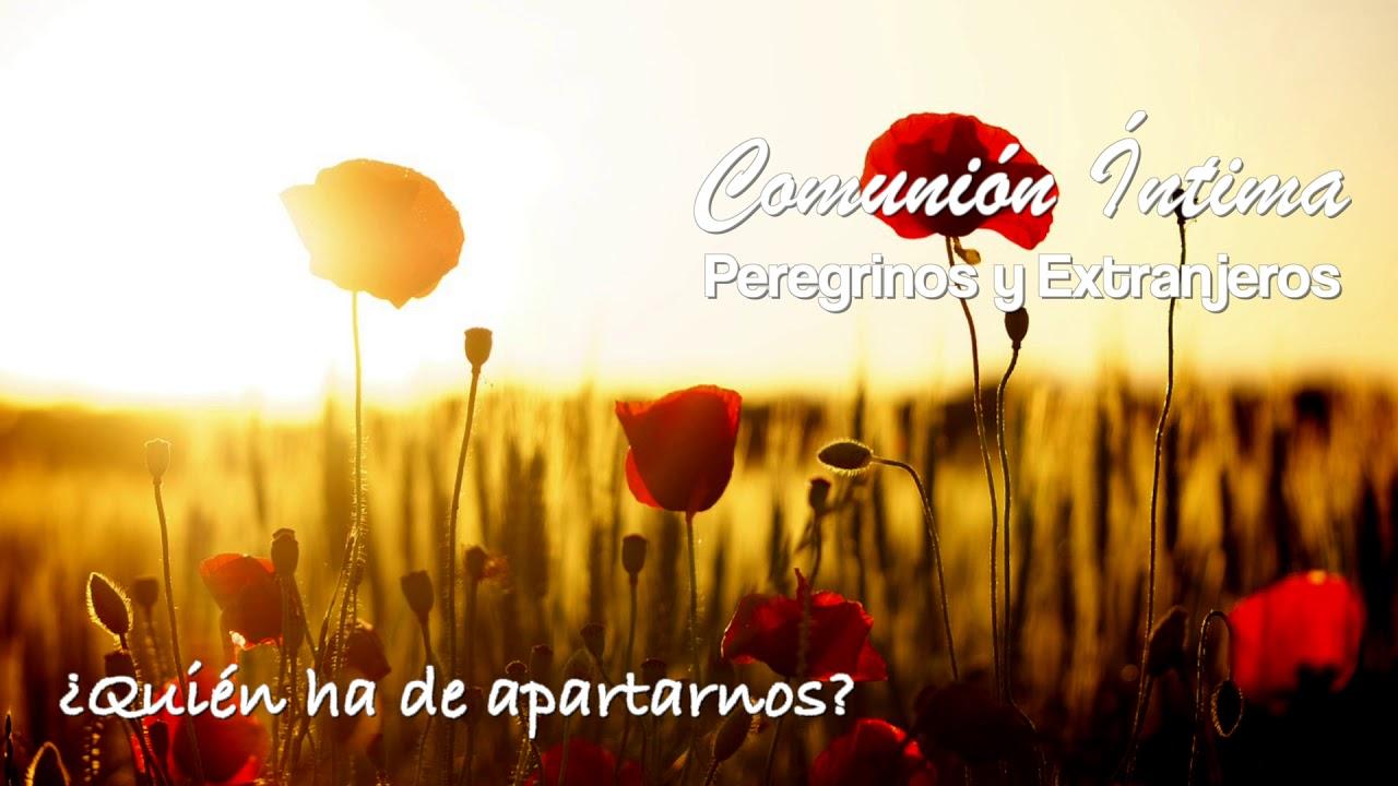 ¿Quién ha de apartarnos? | Peregrinos y Extranjeros