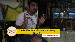 "Silajit believes ""Tunir Maa"" is a phenomenal song!"