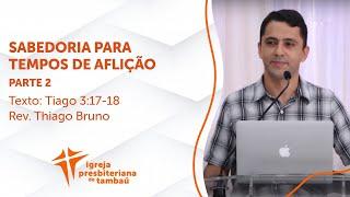 Sabedoria em tempos de aflições - Parte 2 - Tg 3:17-18   Thiago Bruno   IPTambaú   31/01/2021