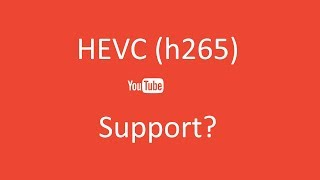 Does YouTube support h.265 uploads? |  TechDragon.info