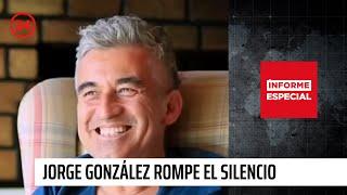 Informe Especial: Jorge González rompe el silencio
