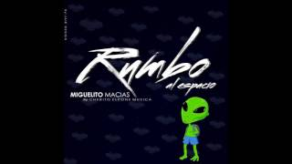 Rumbo Al Espacio (Miguelito Macias)  ''El que no dice Mentiras'' Cherito El Pone Musicas.