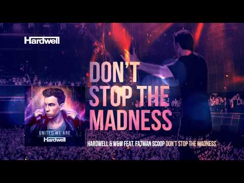 Hardwell W&W feat. Fatman Scoop - Don't Stop The Madness (Extended Mix) #UnitedWeAre