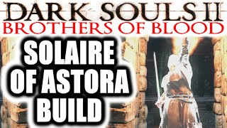 Dark Souls 2 PvP: Brothers of Blood - SOLAIRE OF ASTORA BUILD