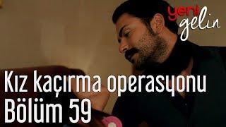 Yeni Gelin 59. Bölüm - Kız Kaçırma Operasyonu