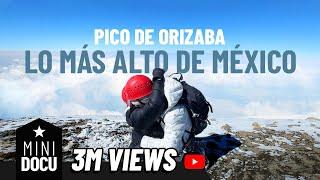 Subiendo la MONTAÑA MÁS ALTA de México | Pico De Orizaba