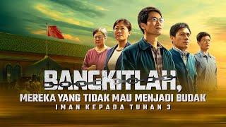 """Film Rohani Kristen """"Iman kepada Tuhan 3 - Bangkitlah, Mereka yang Tidak Mau Menjadi Budak"""" Trailer Dubbing"""