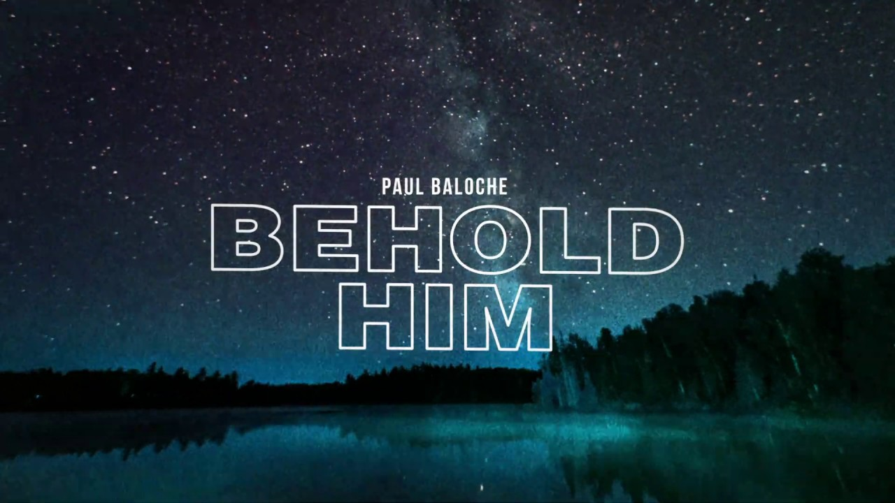 Paul Baloche - Behold Him (feat. Kim Walker-Smith) (Official Lyric Video)