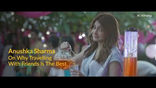 Anushka Sharma on why travelling with friends is the best.