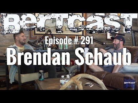 Bertcast # 291 - Brendan Schaub & ME