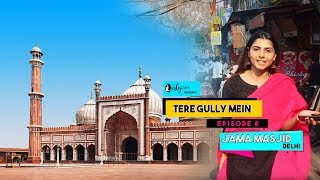 Tere Gully Mein EP 8 - Jama Masjid, Delhi - Top 7 Things To Do   Curly Tales