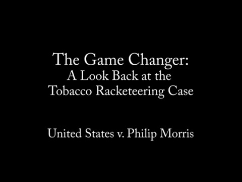 The Game Changer: A Look Back at the Tobacco Racketeering Case (U.S. v. Philip Morris)