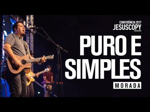 PURO E SIMPLES - Morada - Conferência JesusCopy 2017