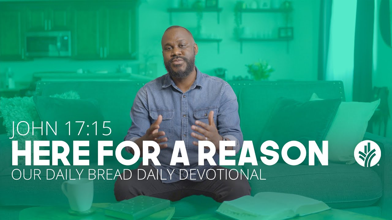 Here for a Reason | John 17:15 | Our Daily Bread Video Devotional