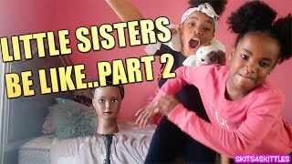 LITTLE SISTER BE LIKE..PART 2! (FUNNY KIDS SKIT)