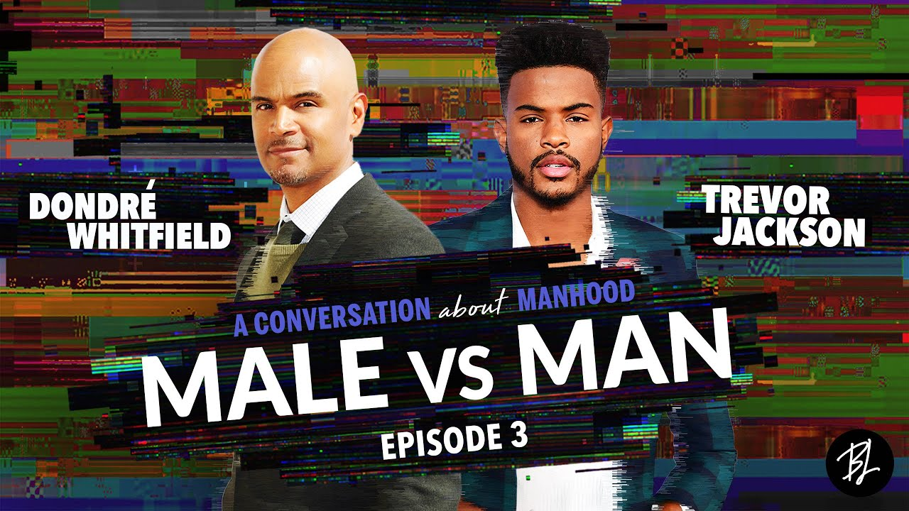 Male vs. Man | Dondré Whitfield and Trevor Jackson Speak on the Journey to Manhood