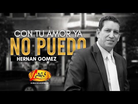 HERNAN GOMEZ - CON TU AMOR YA NO PUEDO.