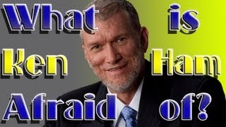 What is Ken Ham afraid of?