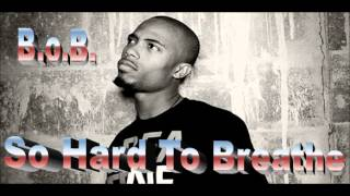 B.o.B.- So Hard To Breathe