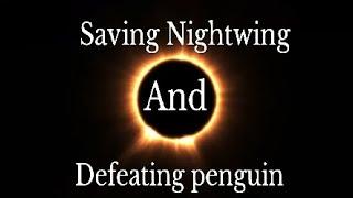 Batman Arkham Knight: Saving Nightwing from penguin