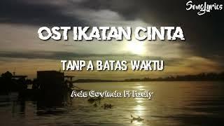OST IKATAN CINTA LIRIK - TANPA BATAS WAKTU (ADE GOVINDA FEAT FADLY)