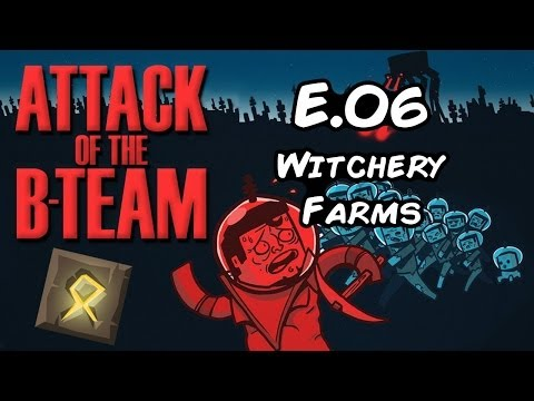 Attack of the B-Team server play Episode 06 - Witchery Farms