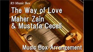 The Way of Love/Maher Zain & Mustafa Ceceli [Music Box]