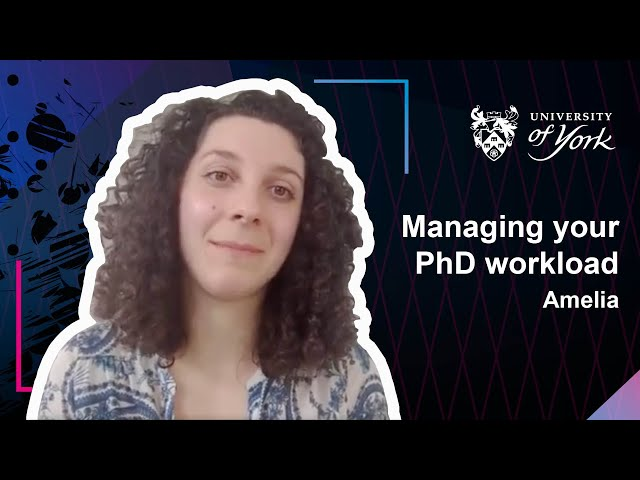 Managing your PhD workload at York - Amelia
